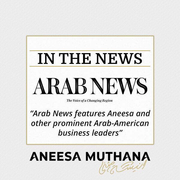 Arab News Features Aneesa and Other Prominent Arab-American Business Leaders