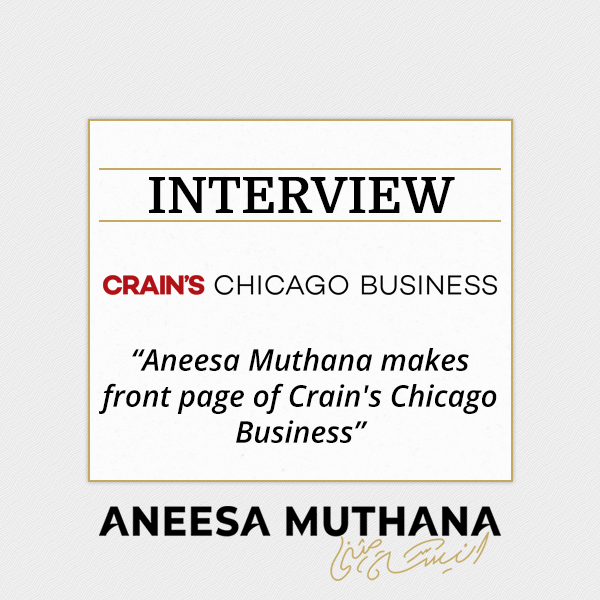 Aneesa Muthana makes front page of Crain's Chicago Business