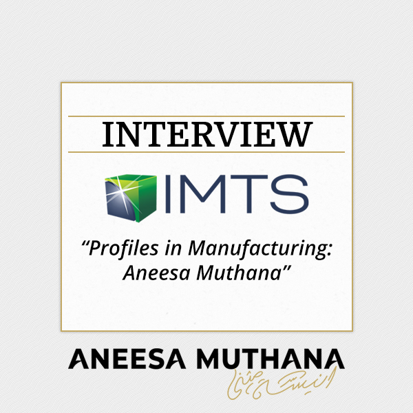 IMTS - Profiles in Manufacturing: Aneesa Muthana