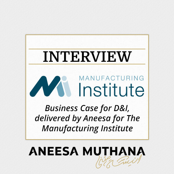 Business Case for D&I, delivered by Aneesa for The Manufacturing Institute