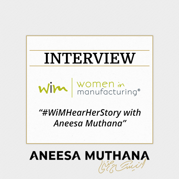 Women In Manufacturing - #WiMHearHerStory with Aneesa Muthana, President at Pioneer Service Inc.