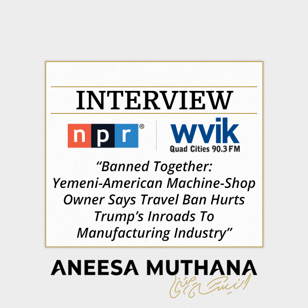 WVIK Quad Cities - Banned Together: Yemeni-American Machine-Shop Owner Says Travel Ban Hurts Trump's Inroads To Manufacturing Industry